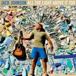 ALL THE LIGHT ABOVE IT TOO, JOHNSON, JACK, CD, 0602557827743