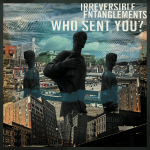 WHO SENT YOU ?, IRREVERSIBLE ENTANGLEMENT, LP, 0603784912264