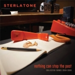 NOTHING CAN STOP THE PAST COLLECTED SONGS 2010-2018, STERLATONE, LP,