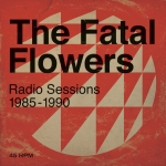 RADIO SESSIONS 1985-1990, FATAL FLOWERS, LP, 8713748985899