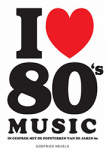I LOVE 80'S MUSIC, NEVELS, GODFRIED, Boek, 9789493001183