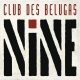 NINE, CLUB DES BELUGAS, CD, 4260225980938