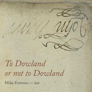 TO DOWLAND OR NOT TO DOWL, FENTROSS, MIKE, CD, 8717774570524