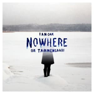 NOWHERE OR TAMMENSAARI, I AM OAK, CD, 8712488981703