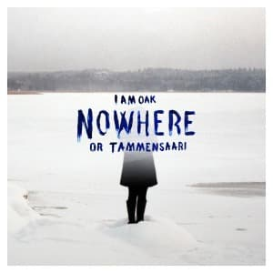 NOWHERE OR TAMMENSAARI, I AM OAK, LP, 8712488981772
