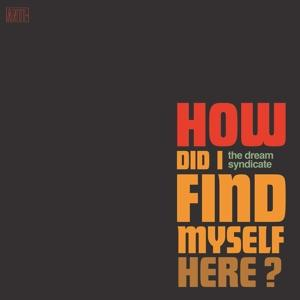 HOW DID I FIND MYSELF HERE, DREAM SYNDICATE, THE, CD, 8714092753028