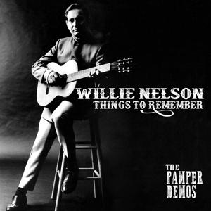 THINGS TO REMEMBER - THE PAMPER DEMOS, NELSON, WILLIE, CD, 0848064006527
