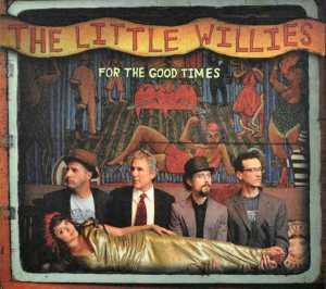 FOR THE GOOD TIMES, LITTLE WILLIES, THE, CD, 5099973015529