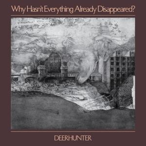 WHY HASN'T WHY HASN'T EVERYTHING ALREADY DISAPPEARED?, DEERHUNTER, CD, 0191400008922